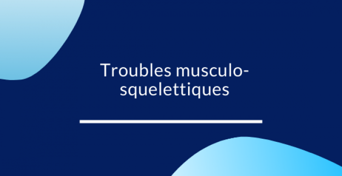 TMS Troubles musculo-squelettiques