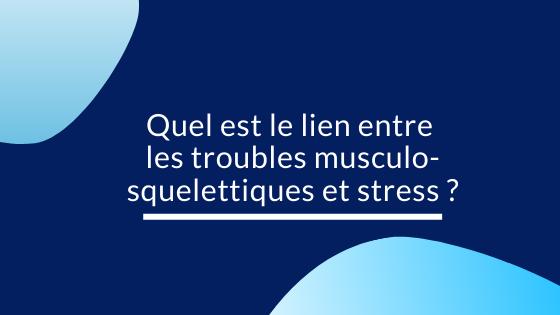 troubles musculo-squelettiques et stress